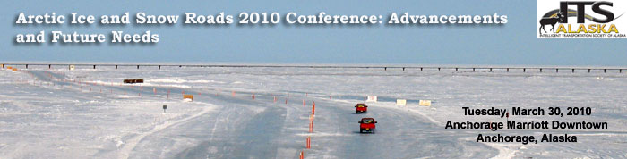 Arctic Ice and Snow Roads 2010 Conference: Advancements and Future Needs